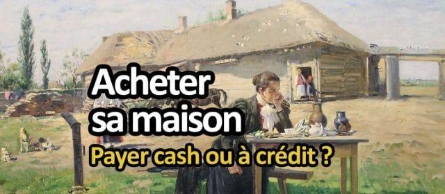 Immobilier : payer à crédit plutôt que comptant