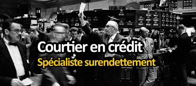 Courtier crédit professionnel, spécialisé surendettement