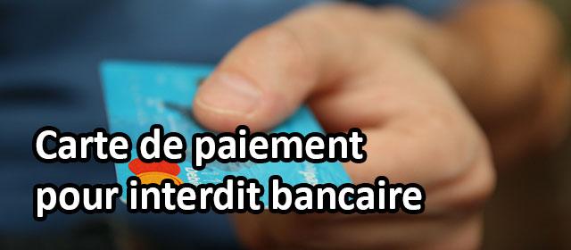 Quelles cartes de paiement pour les interdits bancaires?