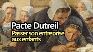 Pacte Dutreil : transmettre son entreprise à ses enfants