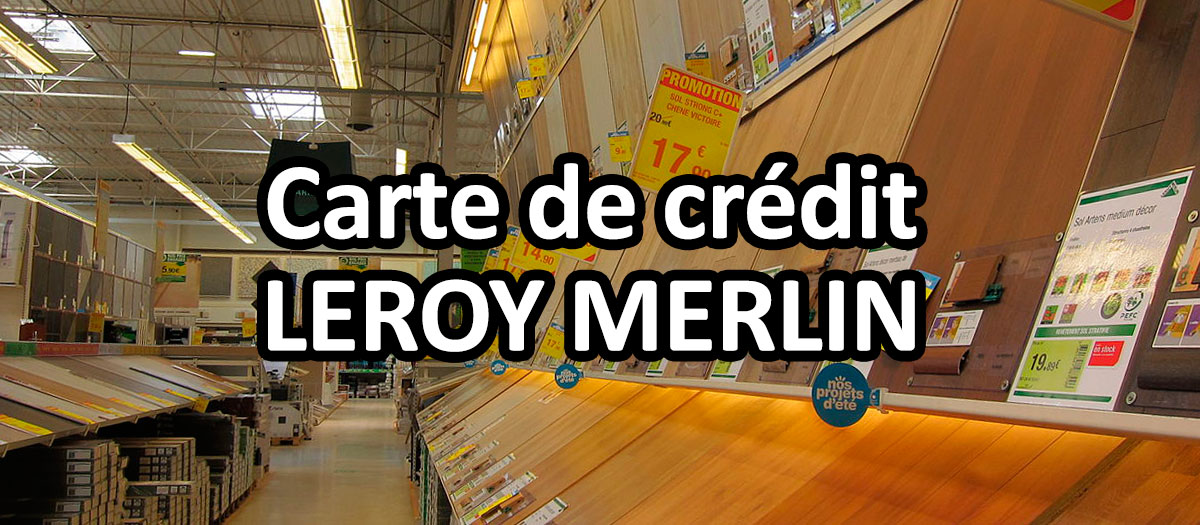 Avis carte Leroy Merlin : fidélité et crédit de la Carte Maison