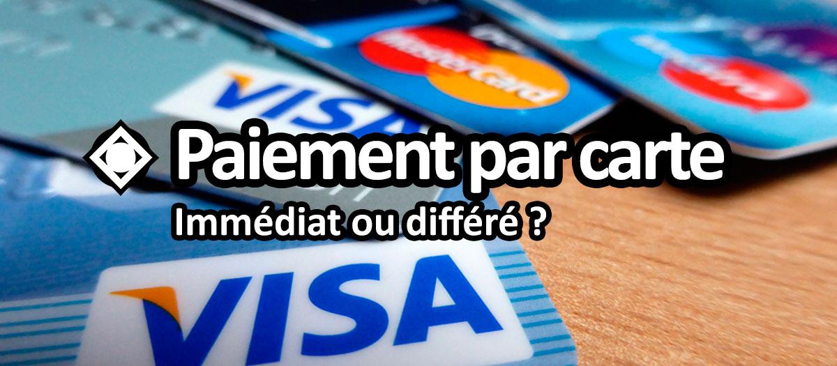 Carte bancaire de débit immédiat ou différé ?
