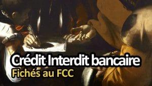 Crédit interdit bancaire, fiché banque de France